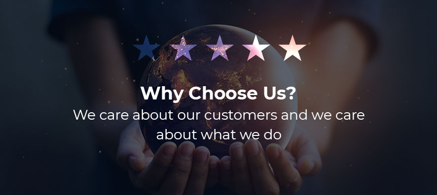Why choose us? We care about our customers and we care about what we do.