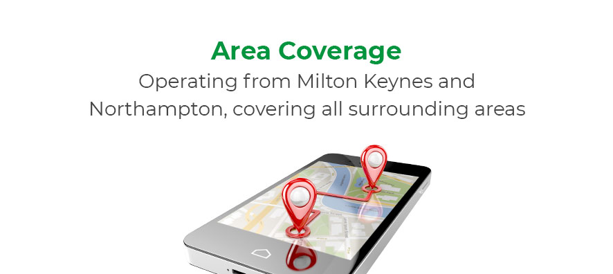 Area coverage. Operating from Milton Keynes and Northampton, covering all surrounding areas.