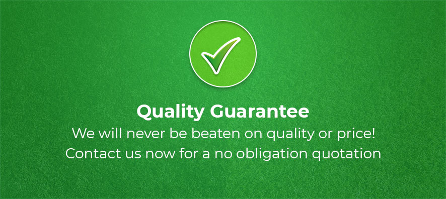 Quality guarantee. We will never be beaten on quality or price! Contact us now for a no obligation quotation.