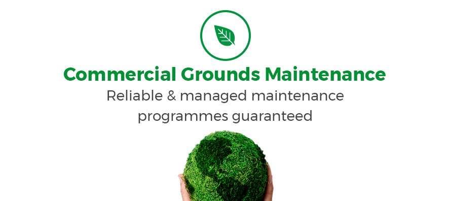 Commercial grounds maintenance. Reliable & managed maintenance programmes guaranteed.