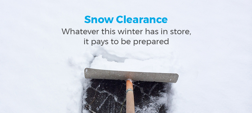 Snow Clearance. Whatever this winter has in store, it pays to be prepared.